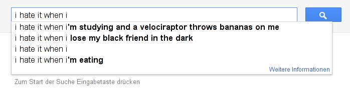 """Googles Autovervollständigungs-Vorschläge bei der Eingabe von """"I hate it when I"""""""